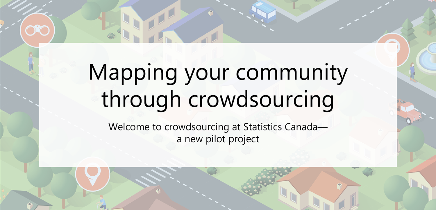Mapping your community through crowdsourcing, Welcome to crowdsourcing at Statistics Canada a new pilot project!