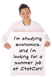 I'm studying ecomonics and I'm looking for a summer job at StatCan.