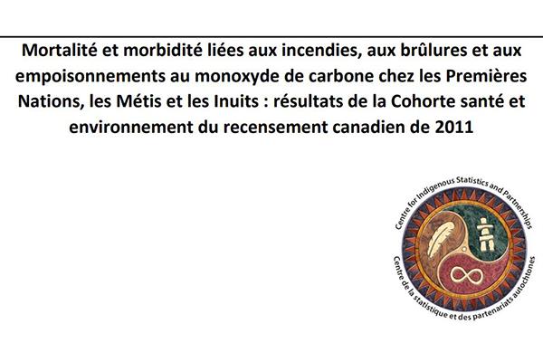 Mortalité et morbidité liées aux incendies, aux brûlures et aux empoisonnements au monoxyde de carbone chez les Premières Nations, les Métis et les Inuits : résultats de la Cohorte santé et environnement du recensement canadien de 2011