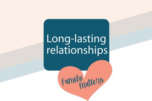 Family Matters: Long-lasting relationships