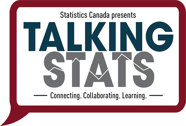 Statistics Canada presents Talking Stats. —Connecting. Collaborating. Learning—