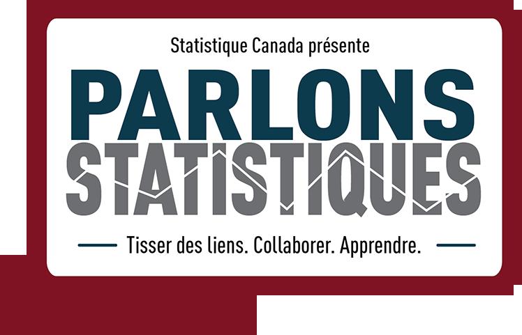 Statistique Canada présente Parlons statistiques. —Tisser des liens. Collaborer. Apprendre.—