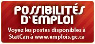 Posibilités d'emploi : Voyez les postes disponibles à StatCan à www.emplois.gc.ca maintenant!